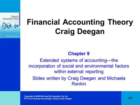 Copyright  2006 McGraw-Hill Australia Pty Ltd PPTs t/a Financial Accounting Theory 2e by Deegan 9-1 Financial Accounting Theory Craig Deegan Chapter 9.