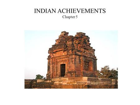 INDIAN ACHIEVEMENTS Chapter 5. RELIGIOUS ART ARCHITECTURE -Temples -Stupas : is a mound-like or semi-hemispherical structure containing Buddhist relics,