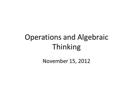 Operations and Algebraic Thinking November 15, 2012.