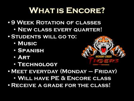 9 Week Rotation of classes New class every quarter! Students will go to: Music Spanish Art Technology Meet everyday (Monday – Friday) Will have PE & Encore.