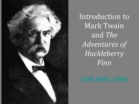 Introduction to Mark Twain and The Adventures of Huckleberry Finn mark twain video mark twain video.