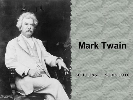 Mark Twain 30.11.1835 – 21.04.1910. Mark Twain (a real name is Semjuel Lenghorn Klemens) was born on November, 30th 1835 in a settlement Florida (State.