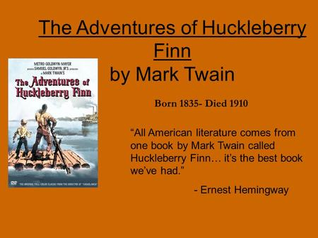 "The Adventures of Huckleberry Finn by Mark Twain ""All American literature comes from one book by Mark Twain called Huckleberry Finn… it's the best book."