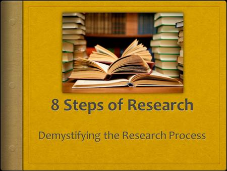 Step I: Getting organized for research  Teacher:  builds a sense of excitement and a positive attitude in students about the research project.  helps.