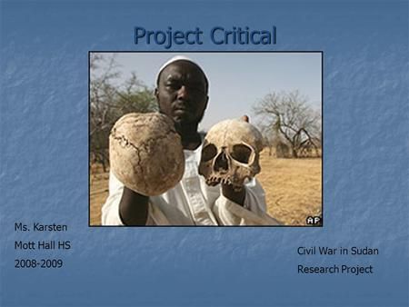 Project Critical Ms. Karsten Mott Hall HS 2008-2009 Civil War in Sudan Research Project.