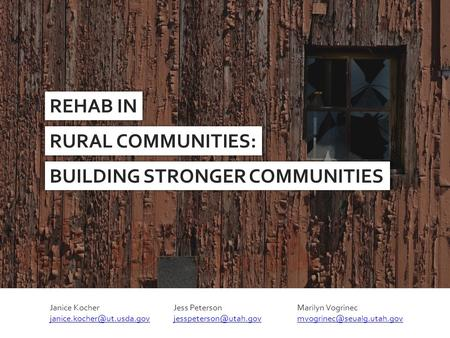 REHAB IN RURAL COMMUNITIES: Janice Kocher Jess Peterson Marilyn Vogrinec BUILDING.