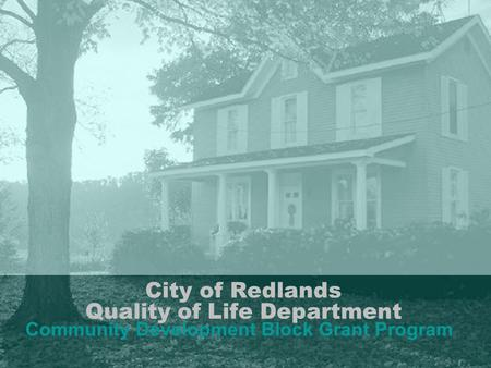 City of Redlands Quality of Life Department Community Development Block Grant Program.