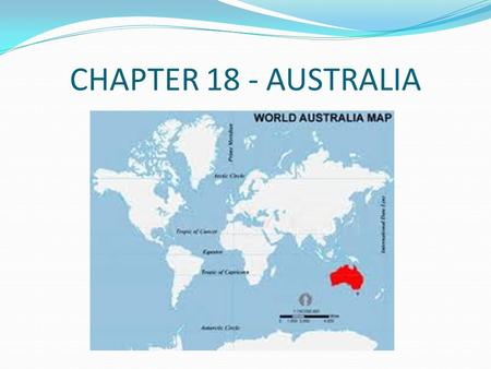 "CHAPTER 18 - AUSTRALIA. LESSON 1 THE LANDS DOWN UNDER Australia and New Zealand are called the ""lands down under""."