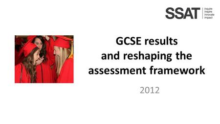GCSE results and reshaping the assessment framework 2012.