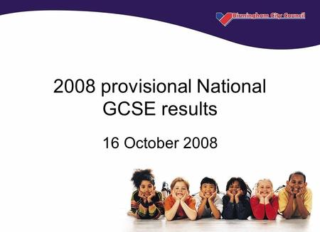 2008 provisional National GCSE results 16 October 2008.