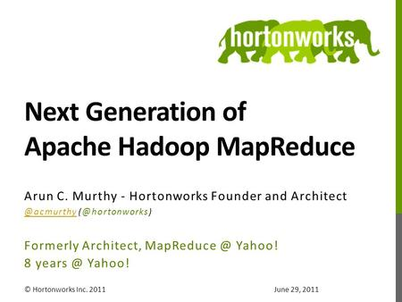 Next Generation of Apache Hadoop MapReduce Arun C. Murthy - Hortonworks Founder and Architect  Formerly Architect, MapReduce.