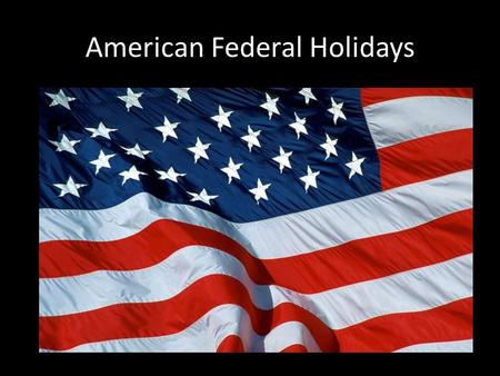 American Federal Holidays. Introduction People in every culture celebrate holidays. Although the word holiday literally means holy day, most American.