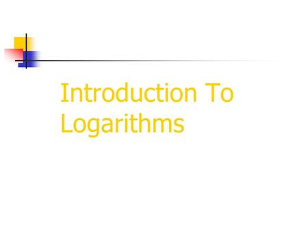 Introduction To Logarithms. Logarithms were originally developed to simplify complex arithmetic calculations. They were designed to transform multiplicative.