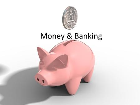 Money & Banking. Functions of money Medium of exchange- use money in exchange for goods and services Unit of accounting- yardstick that allows us to compare.
