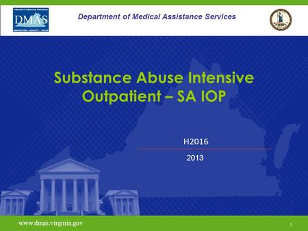 H2016 www.dmas.virginia.gov 1 Department of Medical Assistance Services Substance Abuse Intensive Outpatient – SA IOP 2013.