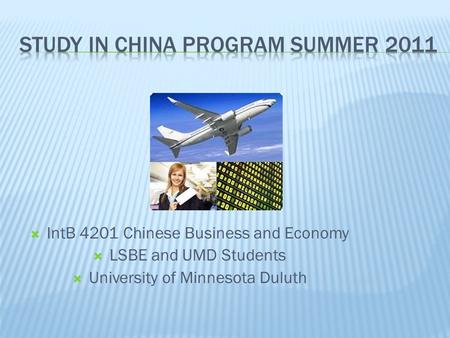  IntB 4201 Chinese Business and Economy  LSBE and UMD Students  University of Minnesota Duluth.
