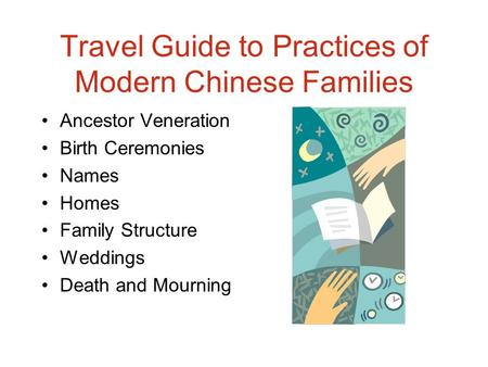 Travel Guide to Practices of Modern Chinese Families Ancestor Veneration Birth Ceremonies Names Homes Family Structure Weddings Death and Mourning.