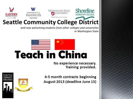 No experience necessary. Training provided. 4-5 month contracts beginning August 2013 (deadline June 15) Teach in China.