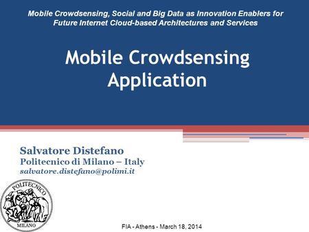 Salvatore Distefano Politecnico di Milano – Italy Mobile Crowdsensing, Social and Big Data as Innovation Enablers for Future.