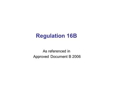 Regulation 16B As referenced in Approved Document B 2006.
