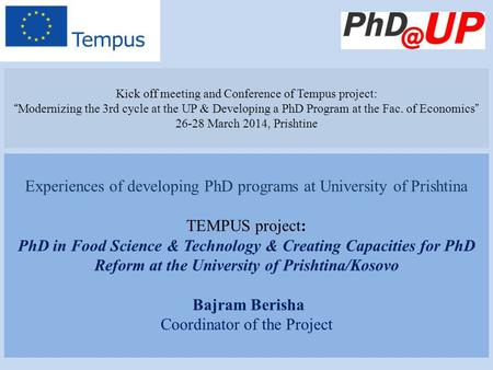 "Kick off meeting and Conference of Tempus project: ""Modernizing the 3rd cycle at the UP & Developing a PhD Program at the Fac. of Economics"" 26-28 March."