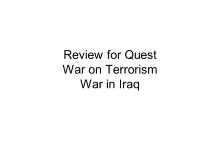 Review for Quest War on Terrorism War in Iraq. War on Terrorism September 11, 2001 – terrorist attacks on United States blamed on Al Qaeda Al Qaeda terrorist.