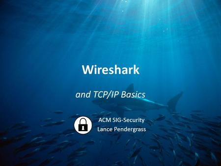 Wireshark and TCP/IP Basics ACM SIG-Security Lance Pendergrass.