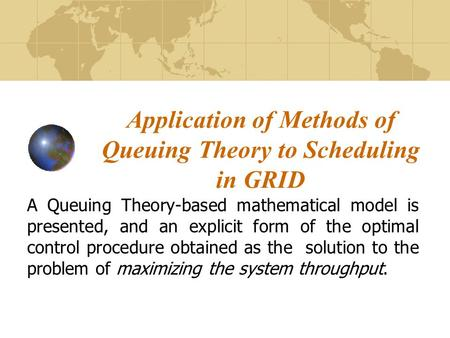 Application of Methods of Queuing Theory to Scheduling in GRID A Queuing Theory-based mathematical model is presented, and an explicit form of the optimal.