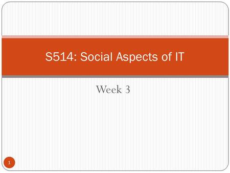 Week 3 1 S514: Social Aspects of IT. 2 Disciplines related to SI Social ScienceManagementComputer Sci. Science & Technology Studies MIS Information Science.