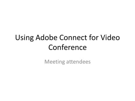 Using Adobe Connect for Video Conference Meeting attendees.