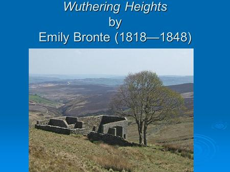 Wuthering Heights by Emily Bronte (1818—1848). A. Introduction 1. Background on the Brontes a. The father b. The kids—Charlotte, Branwell, Anne, and Emily.