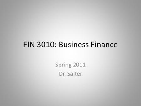 FIN 3010: Business Finance Spring 2011 Dr. Salter.
