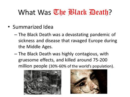 What Was The Black Death ? Summarized Idea – The Black Death was a devastating pandemic of sickness and disease that ravaged Europe during the Middle Ages.