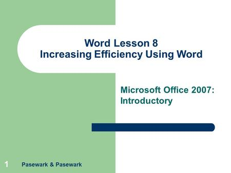 Pasewark & Pasewark 1 Word Lesson 8 Increasing Efficiency Using Word Microsoft Office 2007: Introductory.
