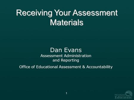 1 Dan Evans Assessment Administration and Reporting Office of Educational Assessment & Accountability Receiving Your Assessment Materials.