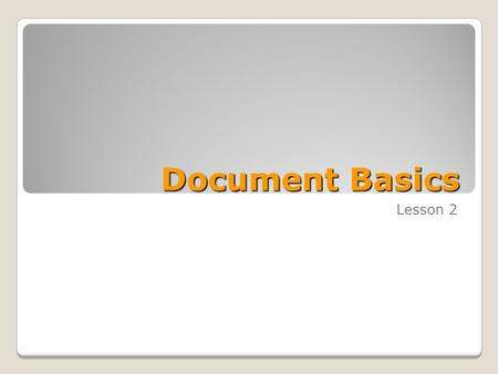 Document Basics Lesson 2. Skills Matrix SKILL #MATRIX SKILL 1.1.2Apply Quick Styles to documents 1.1.3Format documents using themes 1.1.4Customize a theme.
