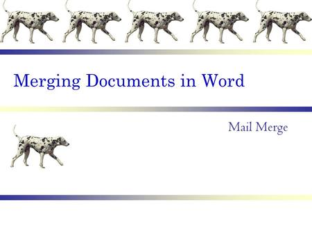 Merging Documents in Word Mail Merge. Main Document Types Document TypeHow it is Typically Used in a Mail Merge LettersTo send letters to a group after.