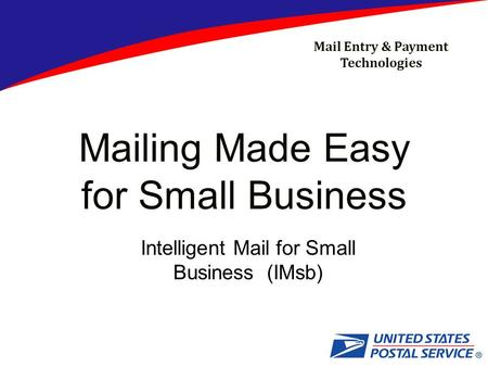 Mail Entry & Payment Technologies Mailing Made Easy for Small Business Intelligent Mail for Small Business (IMsb)
