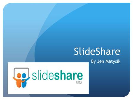 SlideShare By Jen Matysik. What is SlideShare? The world's largest community for sharing presentations. A free business media site for sharing presentations,
