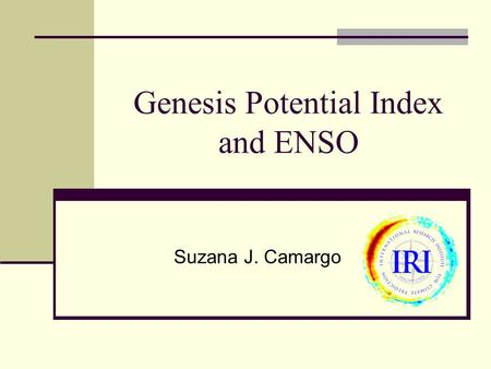 Genesis Potential Index and ENSO Suzana J. Camargo.