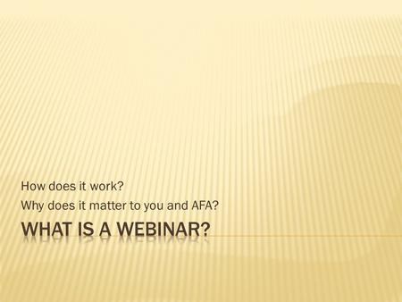 How does it work? Why does it matter to you and AFA?