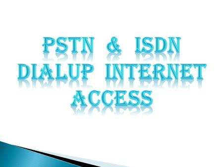 Public Switched Telephone Network (PSTN) dialup uses your phone connection to connect your computer to the internet. You need a modem, phone line and.