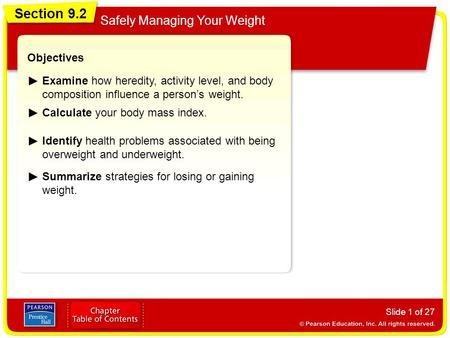 Section 9.2 Safely Managing Your Weight Slide 1 of 27 Objectives Examine how heredity, activity level, and body composition influence a person's weight.