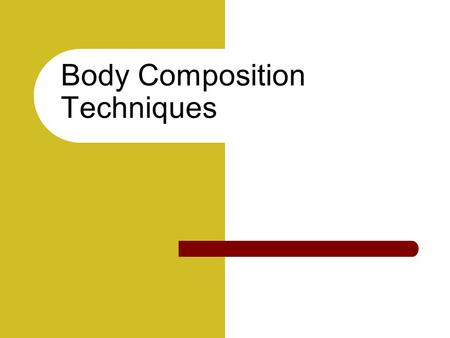 Body Composition Techniques. DIRECT ASSESSMENT The only direct methods for body composition assessment are dissection or chemical analysis Brussels Cadavre.