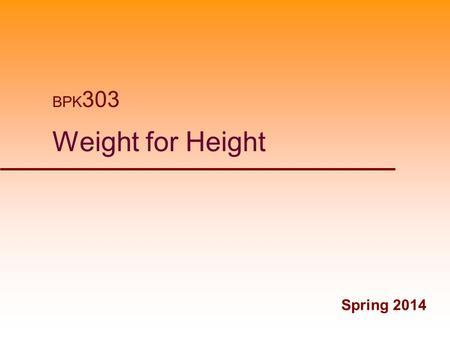 BPK303 Weight for Height Spring 2014.