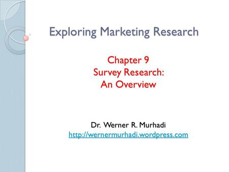 Exploring Marketing Research Chapter 9 Survey Research: An Overview Dr. Werner R. Murhadi