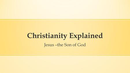 Christianity Explained Jesus –the Son of God. Jesus' authority…  …as a teacher  …over sickness  …over nature  …over evil spirits  …over death  …to.