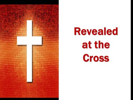 Revealed at the Cross. The Son of Man was lifted up to draw sinners to Himself, John 3:14-15; 12:32-33 Ironically, it was at the cross that sinners mocked.