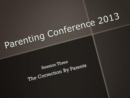Parenting Conference 2013 Session Three The Correction By Parents The Correction By Parents.