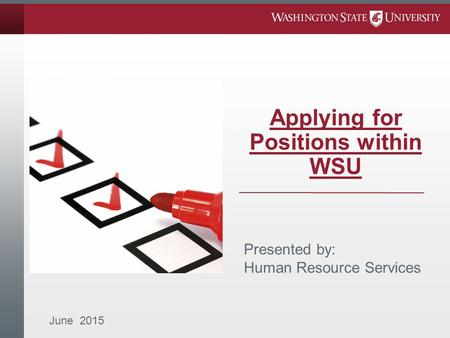 Applying for Positions within WSU June 2015 Presented by: Human Resource Services.